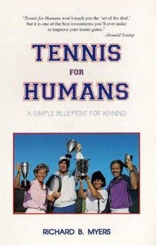 Tennis for Humans: A Simple Blueprint for Winning por Richard B. Myers