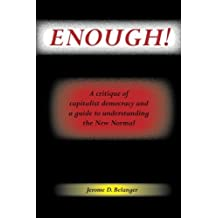 Enough! A Critique of Capitalist Democracy and a Guide to Understanding the New Normal by Jerome D. Belanger (2012-06-19)