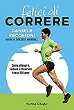 Felici di correre: Come allenarsi, vincere e divertirsi fino a 100 anni