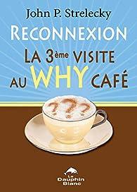 Reconnexion - La 3e visite au Why Café par John Strelecky