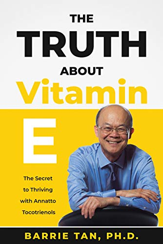 The Truth about Vitamin E: The Secret to Thriving with Annatto Tocotrienols (English Edition)