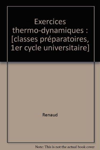 Exercices thermo-dynamiques : [classes préparatoires, 1er cycle universitaire]