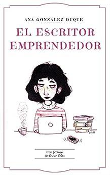 El escritor emprendedor: cómo ganarte la vida como escritor de [Duque, Ana González]