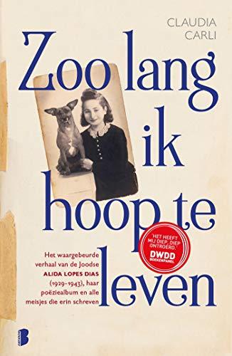 Zoo lang ik hoop te leven: Het waargebeurde verhaal van de Joodse Alida Lopes Dias (1929-1943), haar poëziealbum en alle meisjes die erin schreven (Dutch Edition)