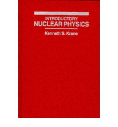 [( Introductory Nuclear Physics By Krane, Kenneth S ( Author ) Hardcover Nov - 1987)] Hardcover