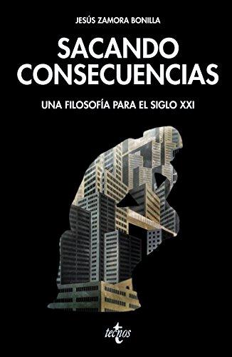 Sacando consecuencias: Una filosofía para el siglo XXI (Filosofía - Filosofía Y Ensayo) por Jesús Zamora Bonilla
