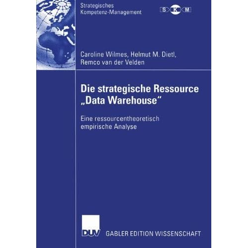 Die strategische Ressource Data Warehouse: Eine ressourcentheoretisch empirische Analyse (Strategisches Kompetenz-Management) (German Edition) by Caroline Wilmes (2004-01-01)