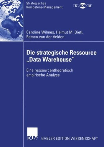Die strategische Ressource Data Warehouse: Eine ressourcentheoretisch empirische Analyse (Strategisches Kompetenz-Management) (German Edition) by Caroline Wilmes (2004-01-01) par Caroline Wilmes;Helmut M. Dietl;Remco van der Velden