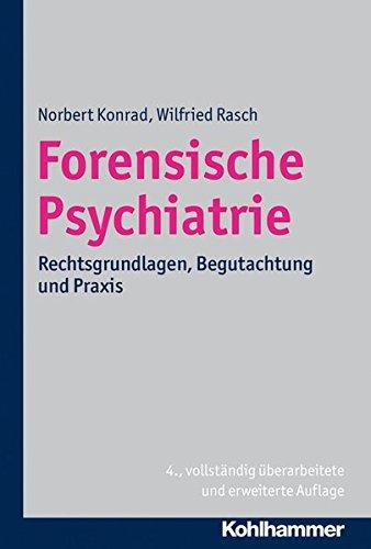 Forensische Psychiatrie: Rechtsgrundlagen, Begutachtung und Praxis