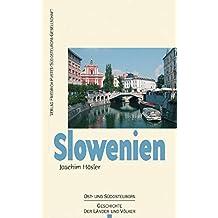 Slowenien: Von den Anfängen bis zur Gegenwart (Ost- und Südosteuropa / Geschichte der Länder und Völker)