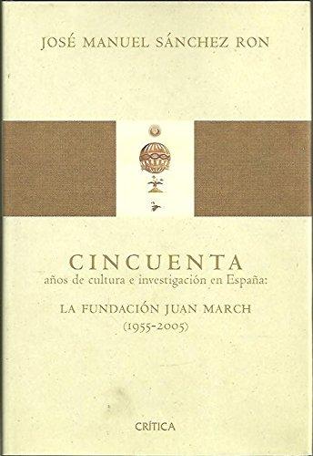 CINCUENTA AÑOS DE CULTURA E INVESTIGACION EN ESPAÑA. LA FUNDACION JUAN MARCH. (1955-2005).