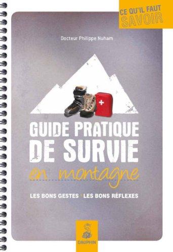 Guide pratique de survie en montagne : Les bons gestes, les bons réflexes par Philippe Nuham
