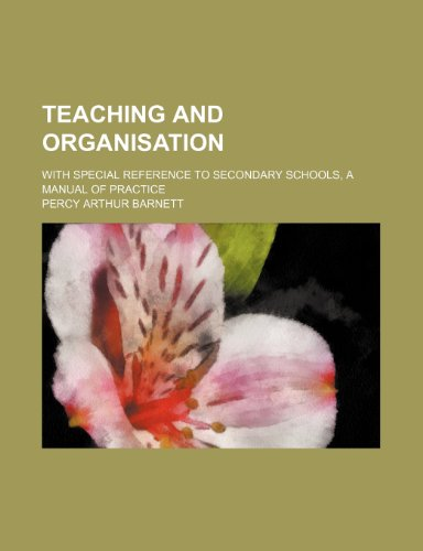 Teaching and Organisation; With Special Reference to Secondary Schools, a Manual of Practice