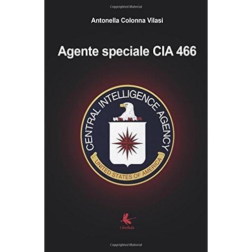 Agente speciale CIA 466 by Antonella Colonna Vilasi (2016-03-18)