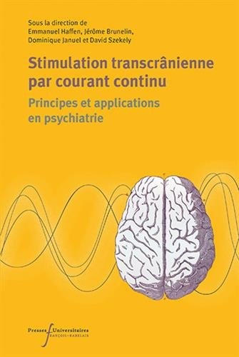 Stimulation transcrânienne en courant continu: Principes et applications en psychiatrie par Szkely