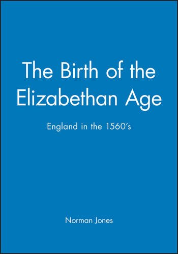 The Birth of the Elizabethan Age: England in the 1560s (History of Early Modern England)
