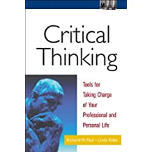 Critical Thinking. Tools for Taking Charge of Your Professional and Personal Life