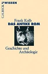 Das antike Rom: Geschichte und Archäologie (Beck'sche Reihe)