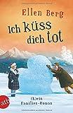 Ich küss dich tot: (K)ein Familien-Roman