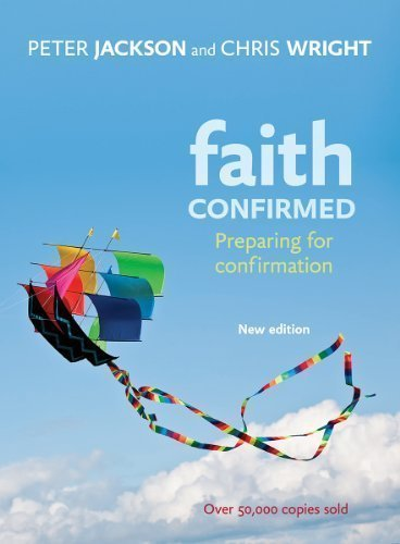Faith Confirmed: Preparing for Confirmation by Peter Jackson, Chris Wright 2nd Revised edition (2013)
