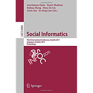 Social Informatics: Third International Conference, SocInfo 2011, Singapore, October 6-8, 2011, Proceedings (Lecture Notes in Computer Science)