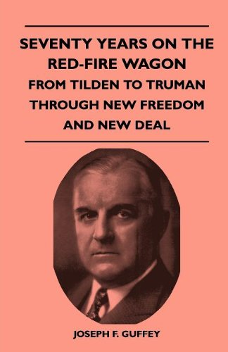 Seventy Years On The Red-Fire Wagon - From Tilden To Truman Through New Freedom And New Deal Cover Image