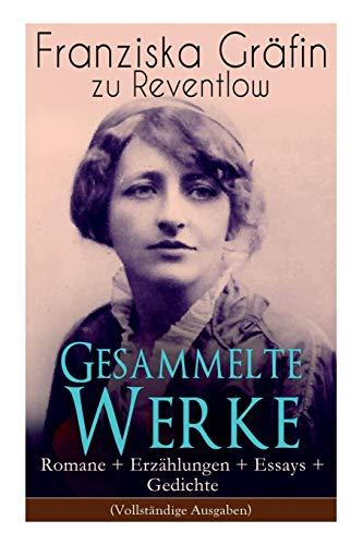 Gesammelte Werke: Romane + Erzählungen + Essays + Gedichte