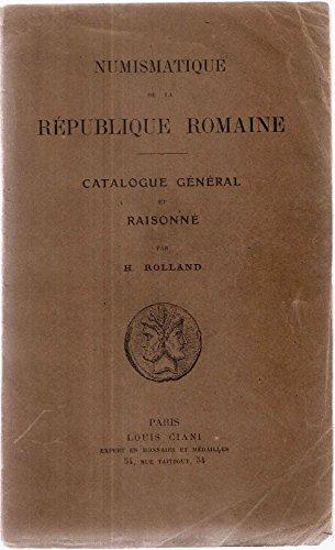 Numismatique de la République Romaine. Catalogue général et Raisonné par H. Rolland