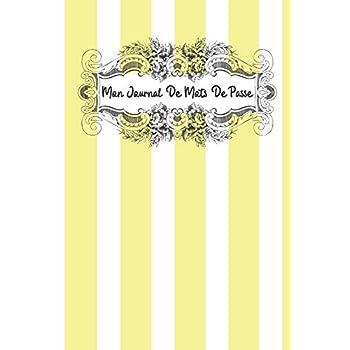 Mon Journal De Mots De Passe: Meilleur Gestionnaire De Mots De Passe Pour Garder Ses Identifiants Secrets, Un Carnet Original, Classique Et Pratique.