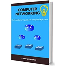 Introduction to Computer Networking: Your First Steps into How the Internet and Networks Work (Computer Networking Series Book 5) (English Edition)