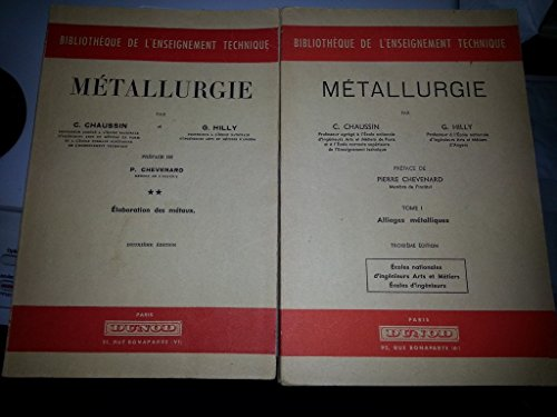 Métallurgie En deux volumes Alliages métalliques Elaborations des matériaux par Chaussin C Hilly G