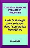 Telecharger Livres FORMATION PRATIQUE PROMOTEUR IMMOBILIER toute la strategie pour se lancer dans la promotion immobiliere (PDF,EPUB,MOBI) gratuits en Francaise