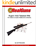 Real Guns: Ruger's 10/22 Takedown Rifle (Article Reprint) (Real GunsTM Book 19)