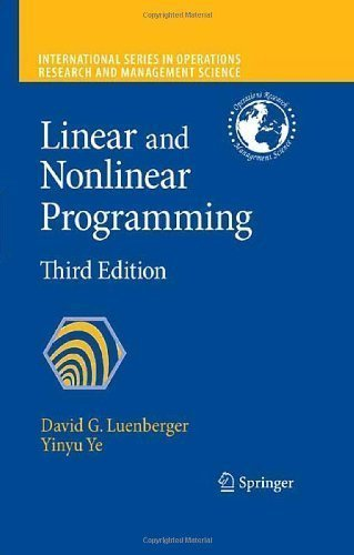 Linear and Nonlinear Programming (International Series in Operations Research & Management Science) 3rd (third) Edition by Luenberger, David G., Ye, Yinyu [2008]