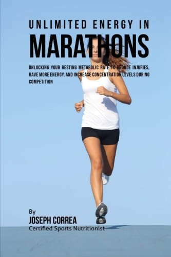 Unlimited Energy in Marathons: Unlocking Your Resting Metabolic Rate to Reduce Injuries, Have More Energy, and Increase Concentration Levels during Competition por Joseph Correa (Certified Sports Nutritionist)