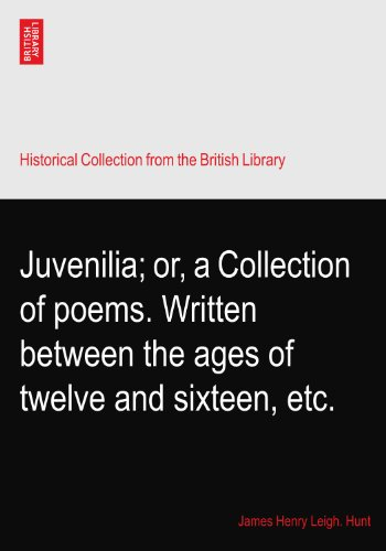 Juvenilia; or, a Collection of poems. Written between the ages of twelve and sixteen, etc.