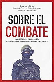 Sobre el combate: La psicología y fisiología del conflicto letal en la guerra y en la paz (General)