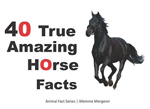 40 True Amazing Horses Facts: Animal Facts (Kids Animal Educational Book Series, Band 2) (Kids For Facts Horse)