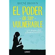 El poder de ser vulnerable/ Daring Greatly: Que Te Atreverias a Hacer Si El Miedo No Te Paralizara