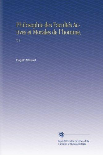 Philosophie des Facultés Actives et Morales de l'homme,: V. 1 par Dugald Stewart