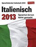 Sprachkalender Italienisch 2013: Sprachen lernen leicht gemacht: Übungen, Dialoge, Geschichten