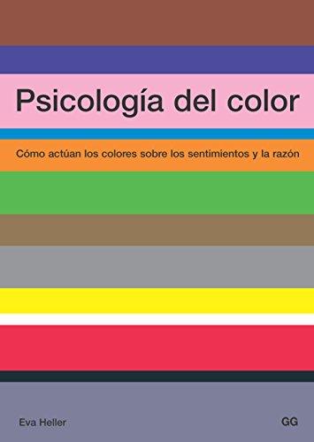 Psicología del color: Cómo actúan los colores sobre los sentimientos y la razón por Eva Heller