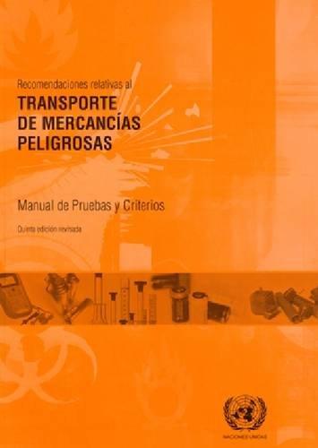 Recomendaciones relativas al transporte de mercancias peligrosas: Manual de pruebas y criterios por United Nations