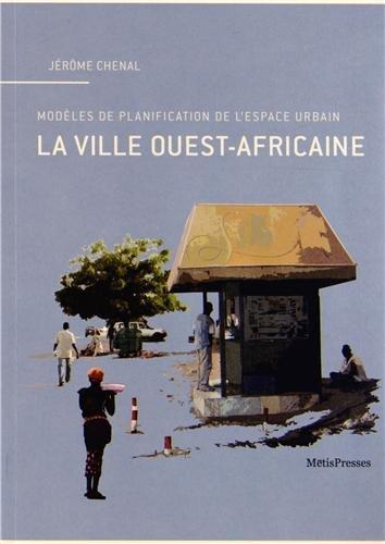 La ville ouest-africaine. Modèles de planification de l'espace urbain