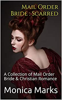 Mail Order Bride : Scarred: A Collection of Mail Order Bride & Christian Romance (English Edition) de [Marks, Monica]