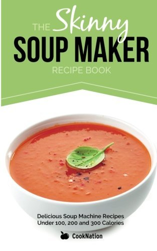 The Skinny Soup Maker Recipe Book: Delicious Low Calorie, Healthy and Simple Soup Machine Recipes Under 100, 200 and 300 Calories. Broschiert For Any Diet and Weight Loss Plan. by CookNation (2013) Taschenbuch