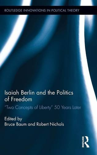 Isaiah Berlin and the Politics of Freedom: 'Two Concepts of Liberty' 50 Years Later (Routledge Innovations in Political Theory)