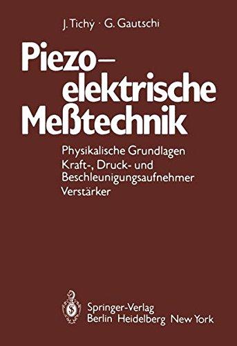 Piezoelektrische Meßtechnik: Physikalische Grundlagen, Kraft-, Druck- und Beschleunigungsaufnehmer, Verstärker