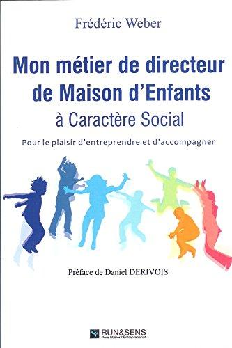 Mon Metier de Directeur de Maison d'Enfants a Caractere Social. par Frédéric Weber