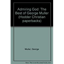 Admiring God: The Best of George Muller (Hodder Christian paperbacks)